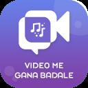 Video Me Gaana Badale : Change Song In Video