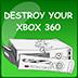 Destroy Your Xbox360